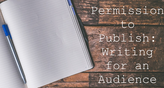 Permission to Publish: Writing for an Audience